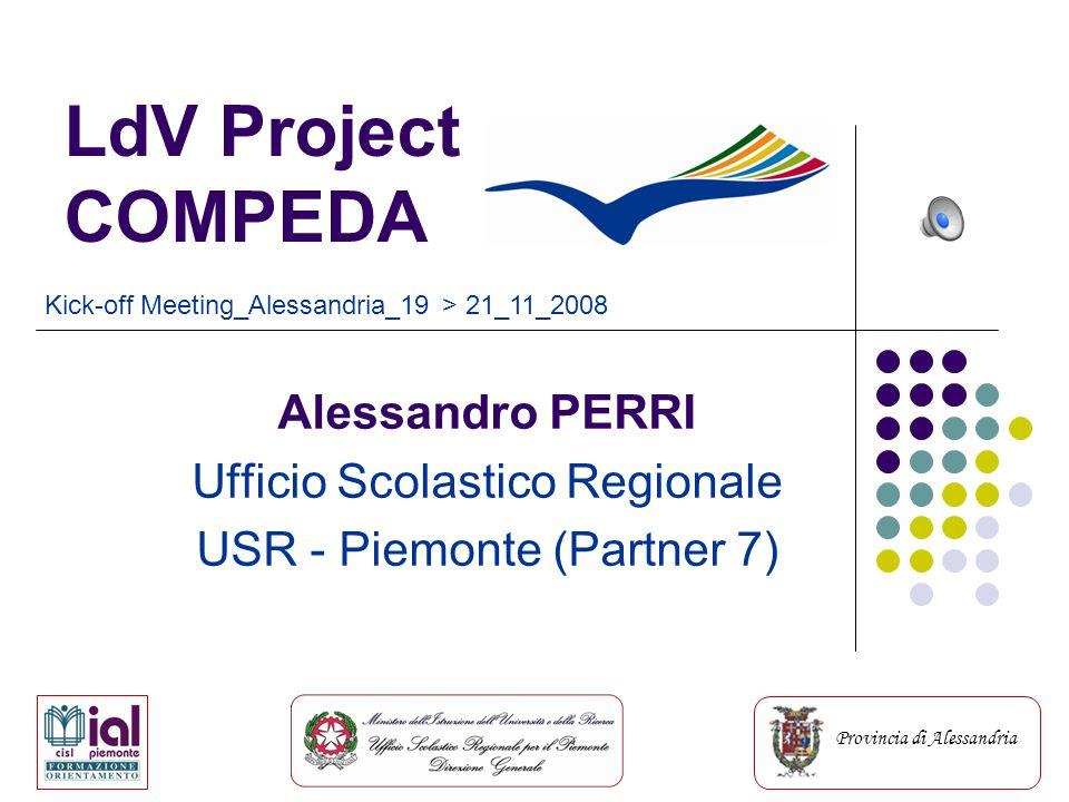 Provincia di Alessandria LdV Project COMPEDA Alessandro PERRI Ufficio Scolastico Regionale USR - Piemonte (Partner 7) Kick-off Meeting_Alessandria_19 > 21_11_2008