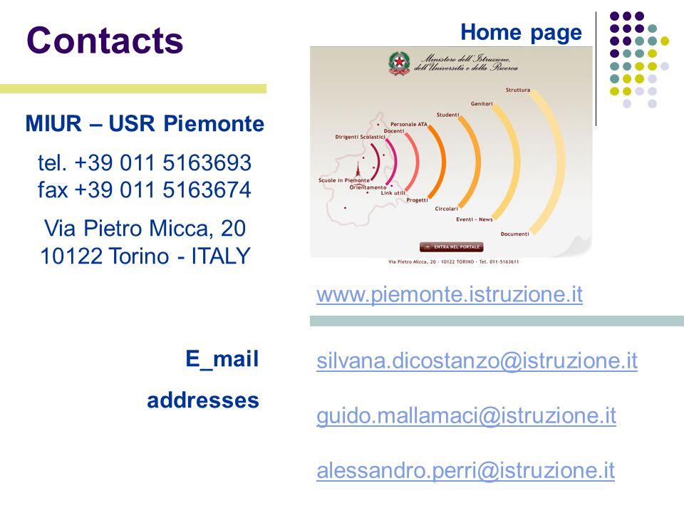 Contacts silvana.dicostanzo@istruzione.it guido.mallamaci@istruzione.it alessandro.perri@istruzione.it Home page www.piemonte.istruzione.it E_mail addresses MIUR – USR Piemonte tel.