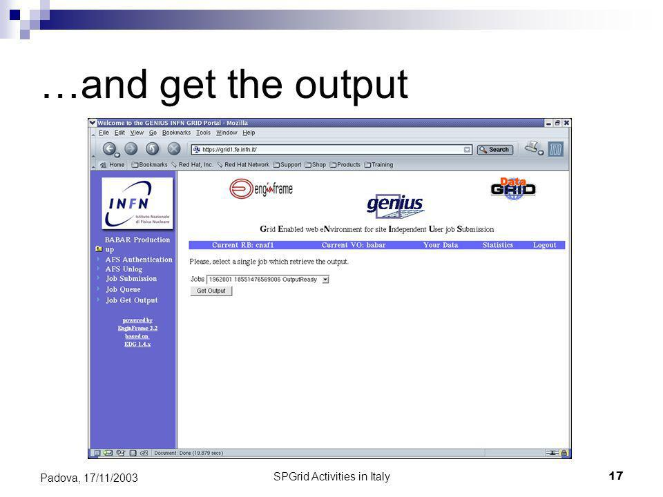 SPGrid Activities in Italy17 Padova, 17/11/2003 …and get the output