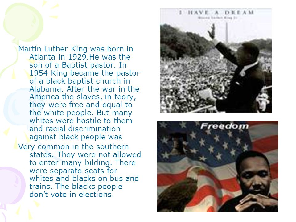 Martin Luther King was born in Atlanta in 1929.He was the son of a Baptist pastor. In 1954 King became the pastor of a black baptist church in Alabama
