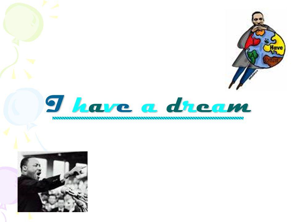 I have a dreamI have a dreamI have a dreamI have a dream