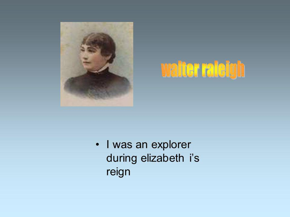 I was an explorer during elizabeth is reign