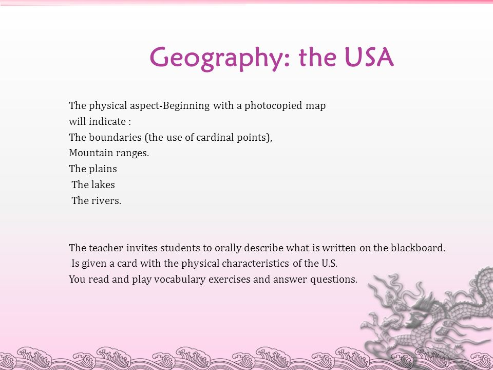 Geography: the USA The physical aspect-Beginning with a photocopied map will indicate : The boundaries (the use of cardinal points), Mountain ranges.