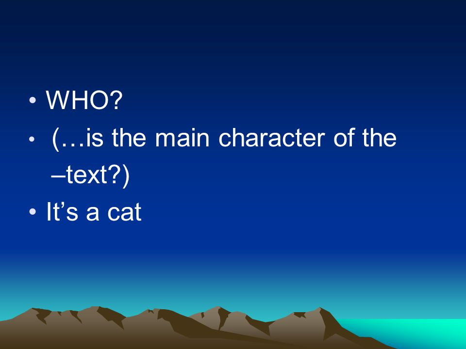 WHO? (…is the main character of the –t–text?) Its a cat