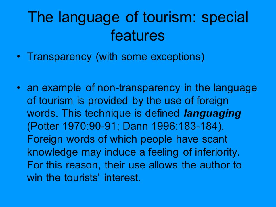 The language of tourism: special features Transparency (with some exceptions) an example of non-transparency in the language of tourism is provided by