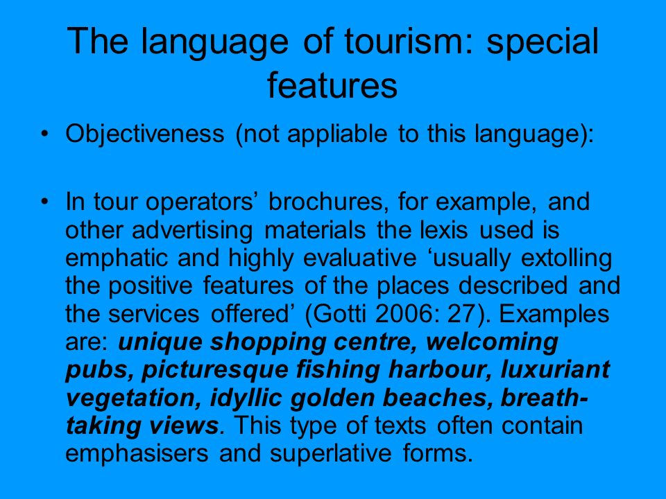 The language of tourism: special features Objectiveness (not appliable to this language): In tour operators brochures, for example, and other advertis