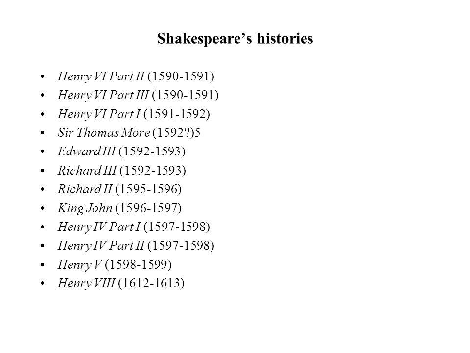 Shakespeares histories Henry VI Part II (1590-1591) Henry VI Part III (1590-1591) Henry VI Part I (1591-1592) Sir Thomas More (1592?)5 Edward III (159