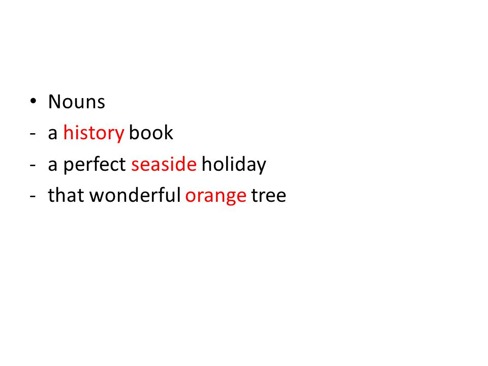Nouns -a history book -a perfect seaside holiday -that wonderful orange tree