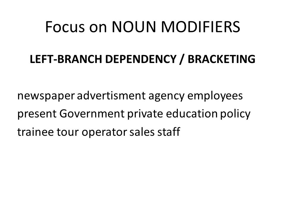 Focus on NOUN MODIFIERS LEFT-BRANCH DEPENDENCY / BRACKETING newspaper advertisment agency employees present Government private education policy trainee tour operator sales staff