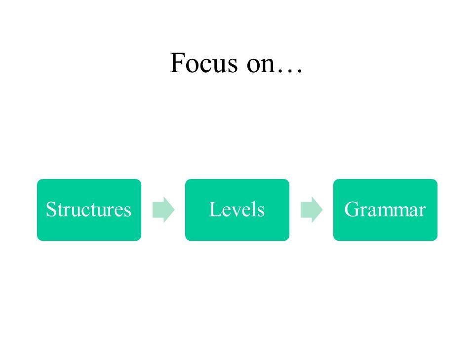 Focus on… StructuresLevelsGrammar