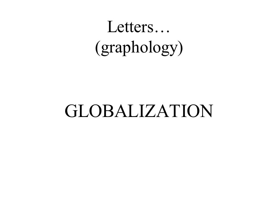 Letters… (graphology) GLOBALIZATION