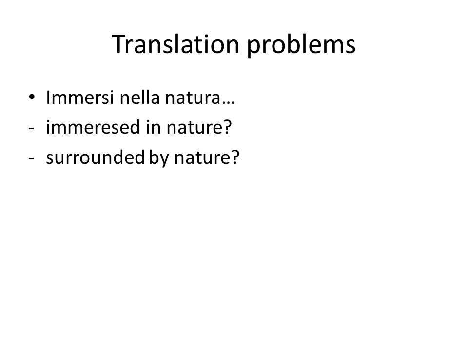 Translation problems Immersi nella natura… - immeresed in nature? -surrounded by nature?
