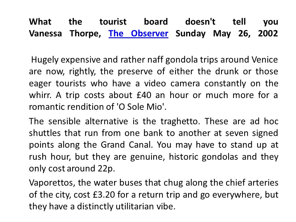 What the tourist board doesn't tell you Vanessa Thorpe, The Observer Sunday May 26, 2002The Observer Hugely expensive and rather naff gondola trips ar