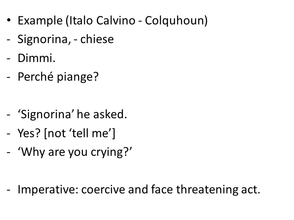 Example (Italo Calvino - Colquhoun) -Signorina, - chiese -Dimmi.