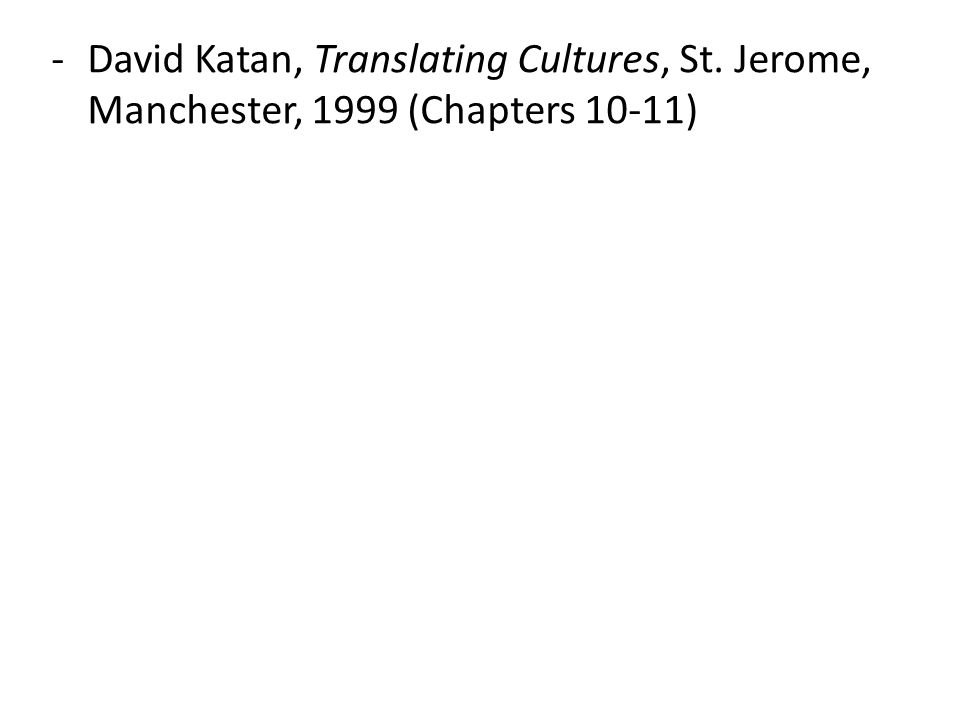 -David Katan, Translating Cultures, St. Jerome, Manchester, 1999 (Chapters 10-11)