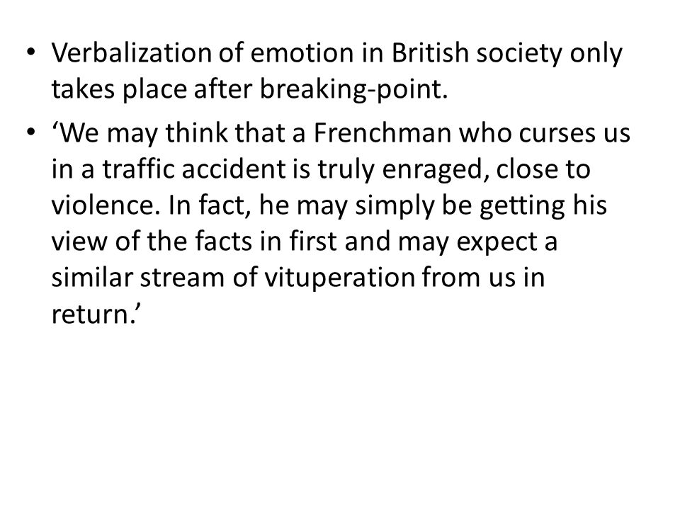 Verbalization of emotion in British society only takes place after breaking-point.