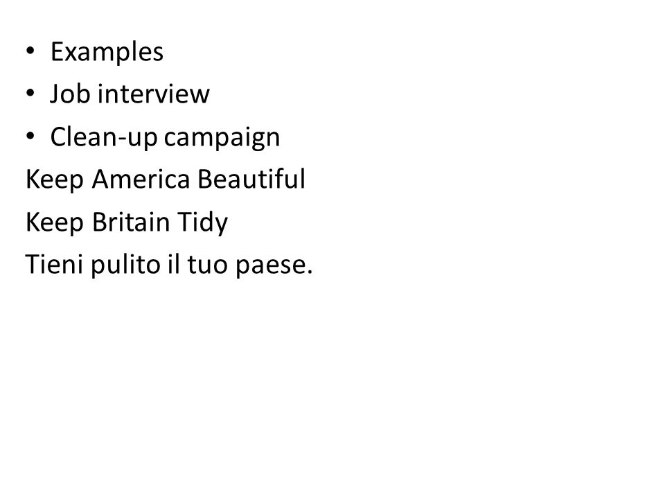 Examples Job interview Clean-up campaign Keep America Beautiful Keep Britain Tidy Tieni pulito il tuo paese.
