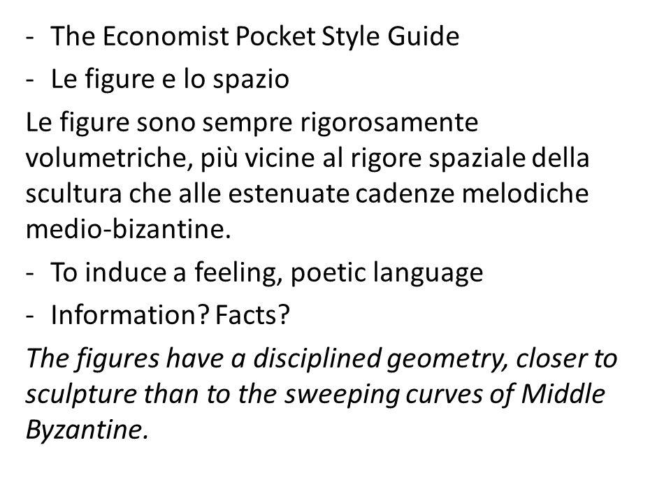 -The Economist Pocket Style Guide -Le figure e lo spazio Le figure sono sempre rigorosamente volumetriche, più vicine al rigore spaziale della scultura che alle estenuate cadenze melodiche medio-bizantine.