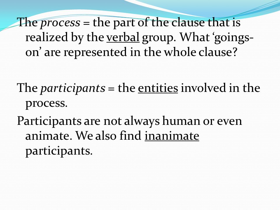 The process = the part of the clause that is realized by the verbal group.