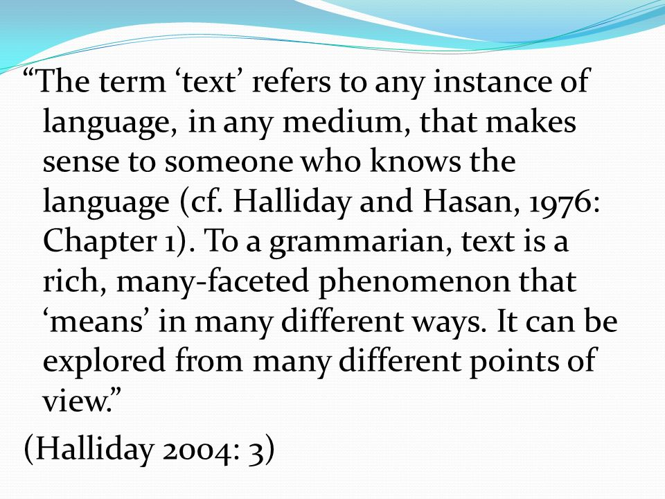 The term text refers to any instance of language, in any medium, that makes sense to someone who knows the language (cf.