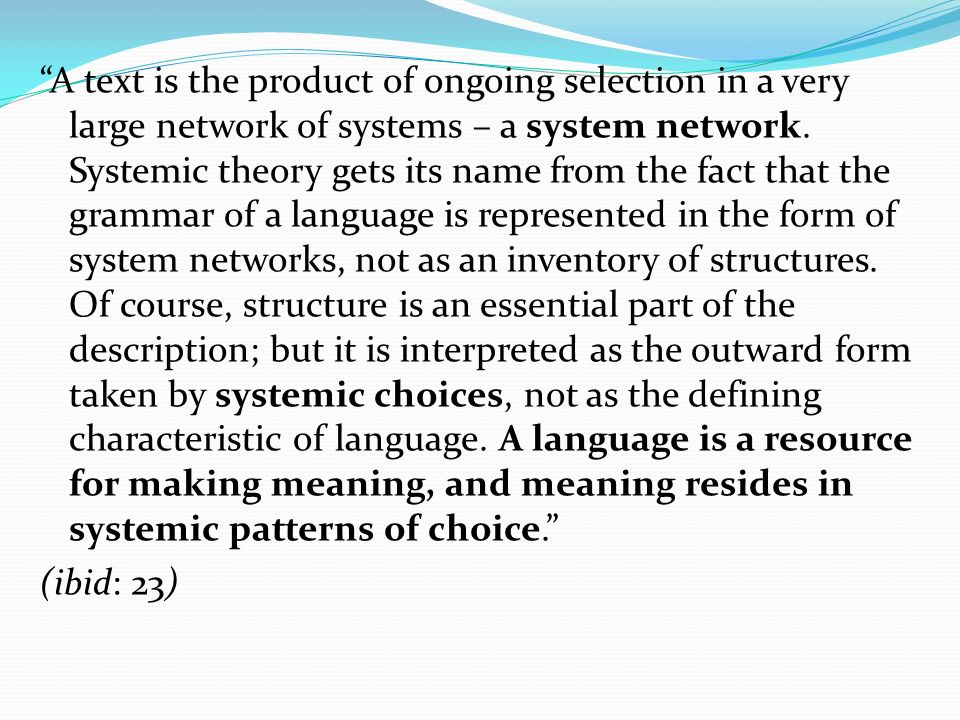 A text is the product of ongoing selection in a very large network of systems – a system network.