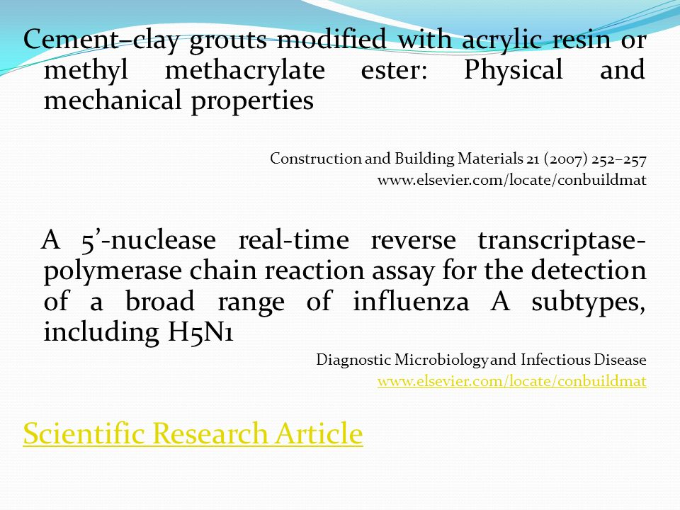 Cement–clay grouts modified with acrylic resin or methyl methacrylate ester: Physical and mechanical properties Construction and Building Materials 21 (2007) 252–257 www.elsevier.com/locate/conbuildmat A 5-nuclease real-time reverse transcriptase- polymerase chain reaction assay for the detection of a broad range of influenza A subtypes, including H5N1 Diagnostic Microbiology and Infectious Disease www.elsevier.com/locate/conbuildmat Scientific Research Article