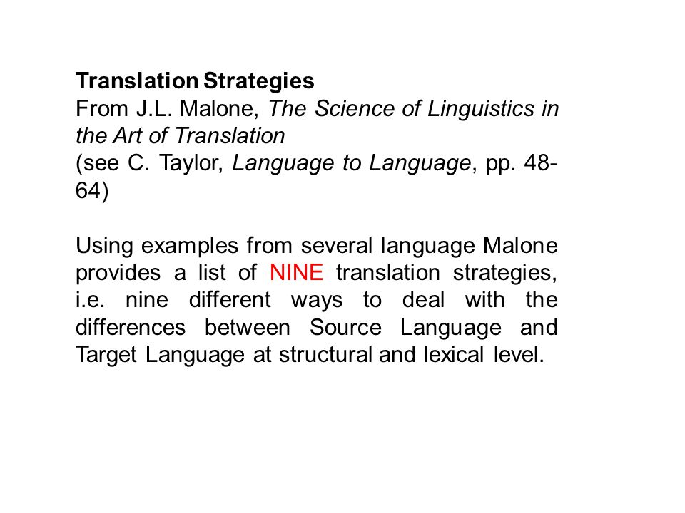 Translation Strategies From J.L. Malone, The Science of Linguistics in the Art of Translation (see C. Taylor, Language to Language, pp. 48- 64) Using