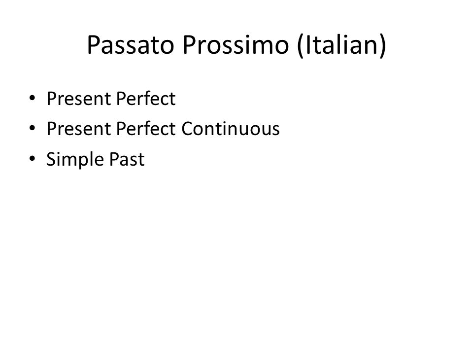 Passato Prossimo (Italian) Present Perfect Present Perfect Continuous Simple Past