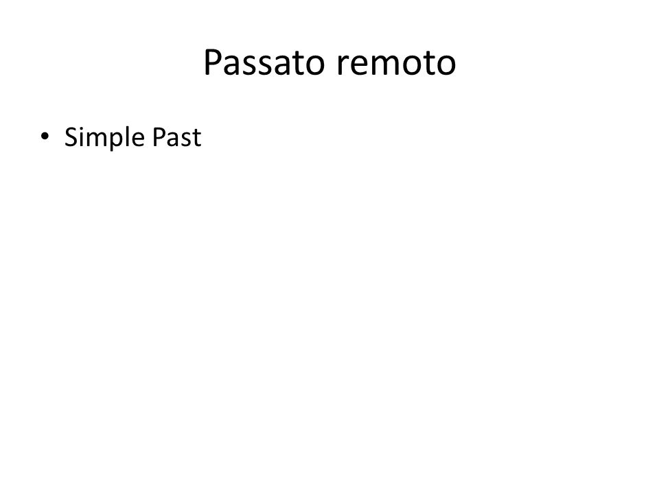Passato remoto Simple Past