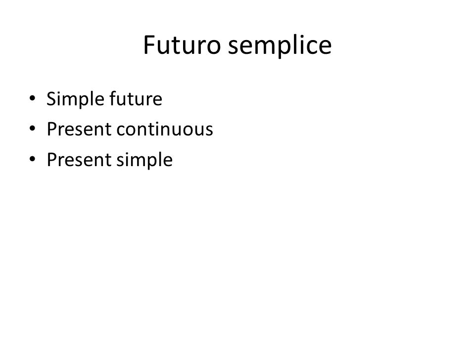 Futuro semplice Simple future Present continuous Present simple