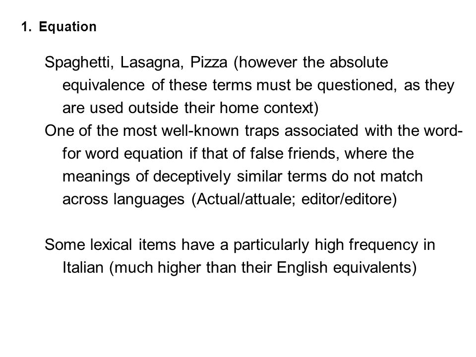 1.Equation Spaghetti, Lasagna, Pizza (however the absolute equivalence of these terms must be questioned, as they are used outside their home context)