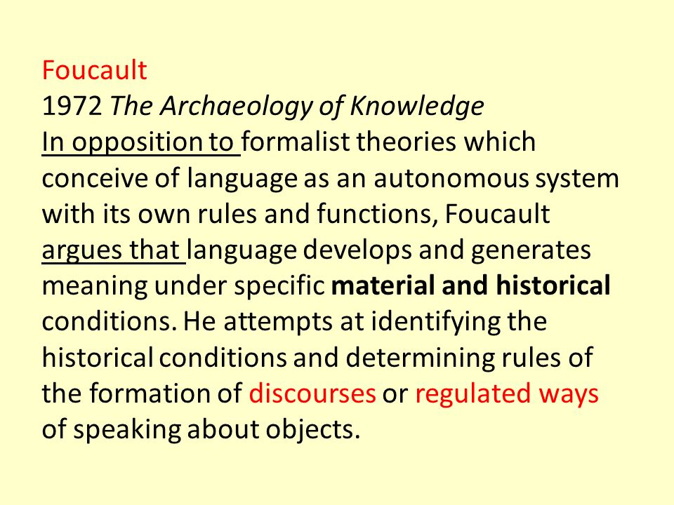 Foucault 1972 The Archaeology of Knowledge In opposition to formalist theories which conceive of language as an autonomous system with its own rules a