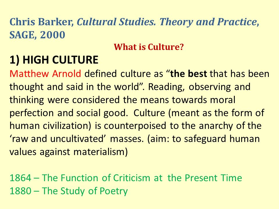 F.R.Leavis – defined culture the high point of civilization, the concern of an educated minority.