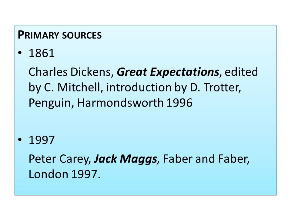 P RIMARY SOURCES 1861 Charles Dickens, Great Expectations, edited by C. Mitchell, introduction by D. Trotter, Penguin, Harmondsworth 1996 1997 Peter C