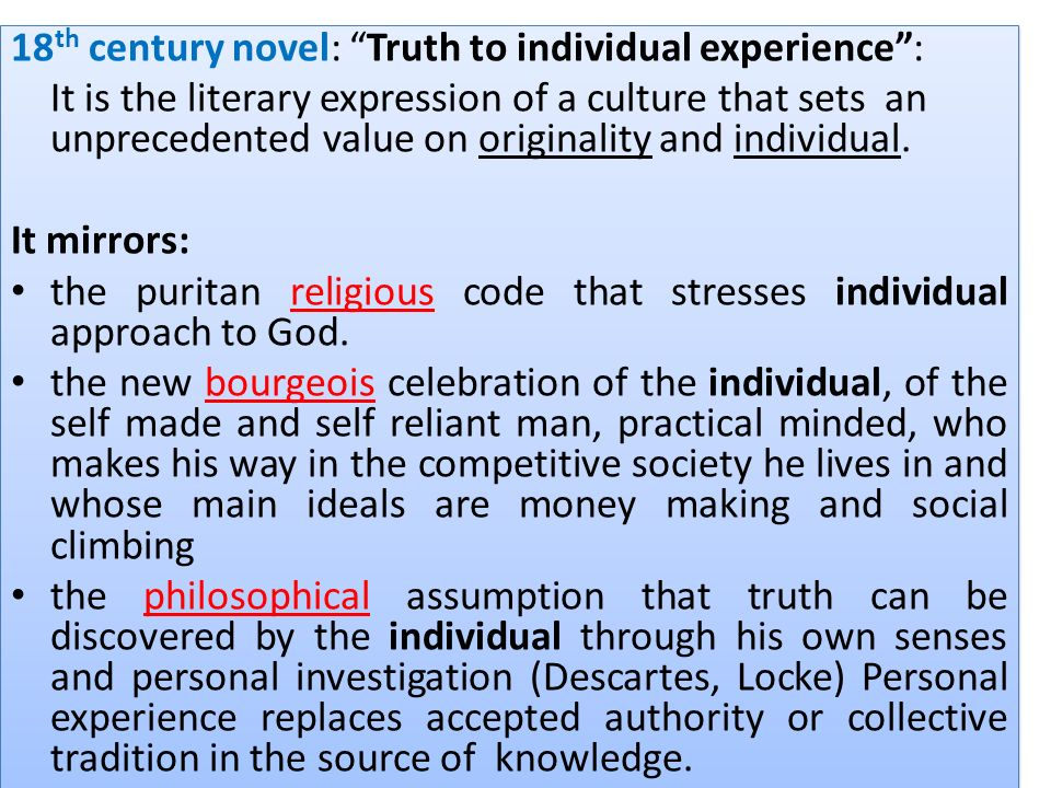 18 th century novel: Truth to individual experience: It is the literary expression of a culture that sets an unprecedented value on originality and in