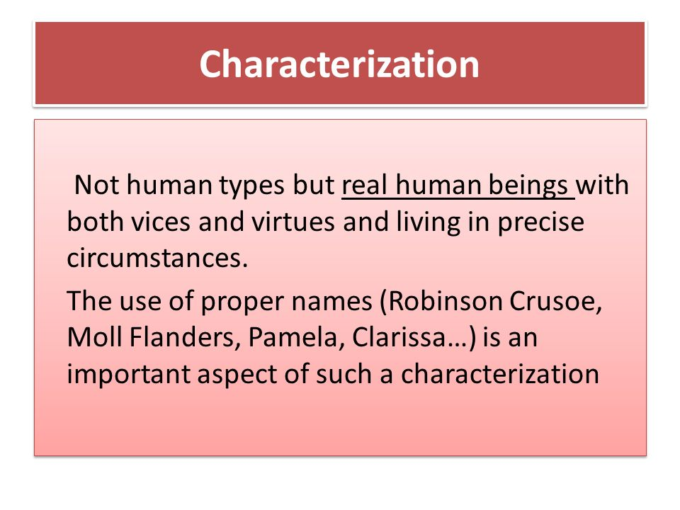 Characterization Not human types but real human beings with both vices and virtues and living in precise circumstances. The use of proper names (Robin