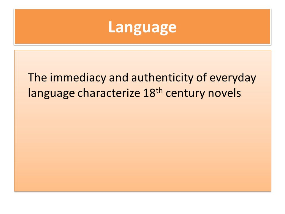 Language The immediacy and authenticity of everyday language characterize 18 th century novels