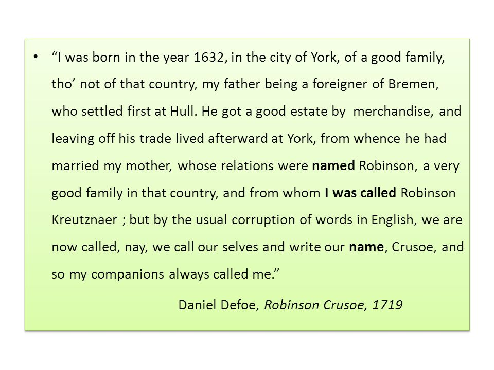 I was born in the year 1632, in the city of York, of a good family, tho not of that country, my father being a foreigner of Bremen, who settled first