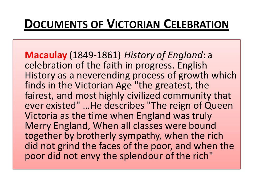 D OCUMENTS OF V ICTORIAN C ELEBRATION Macaulay (1849-1861) History of England: a celebration of the faith in progress. English History as a neverendin