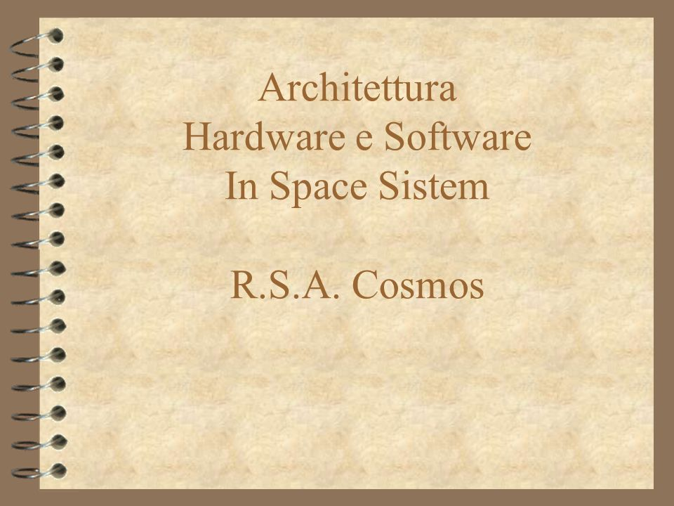 Architettura Hardware e Software In Space Sistem R.S.A. Cosmos