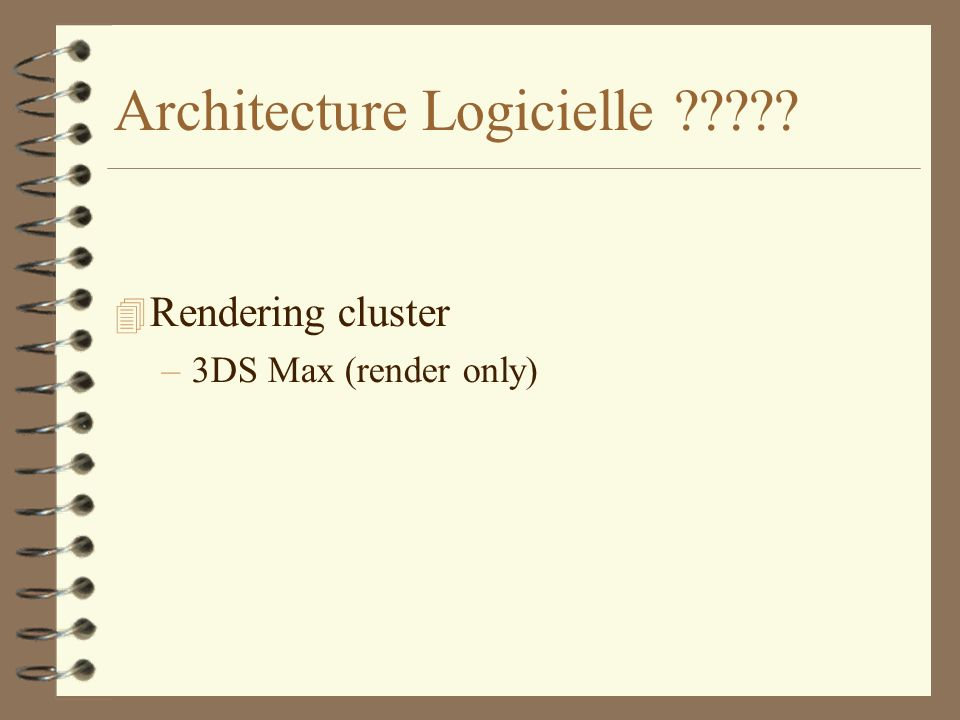 Architecture Logicielle ????? Rendering cluster –3DS Max (render only)