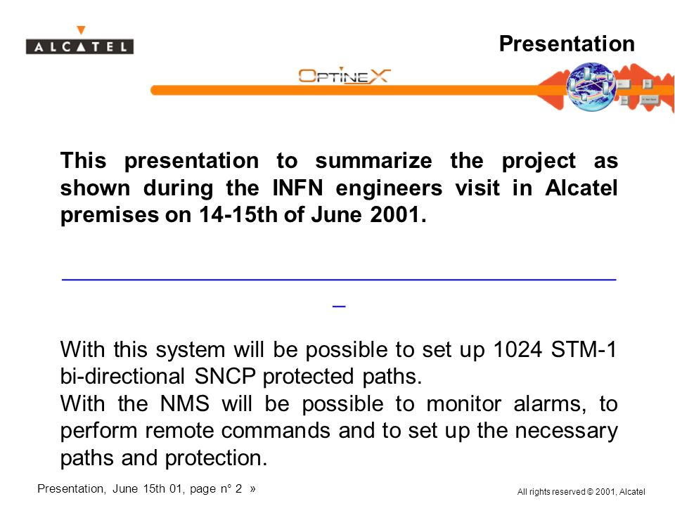 All rights reserved © 2001, Alcatel Presentation, June 15th 01, page n° 2 » Presentation This presentation to summarize the project as shown during th