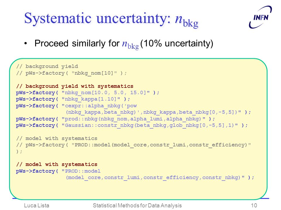 Systematic uncertainty: n bkg Proceed similarly for n bkg (10% uncertainty) Luca ListaStatistical Methods for Data Analysis10 // background yield // p