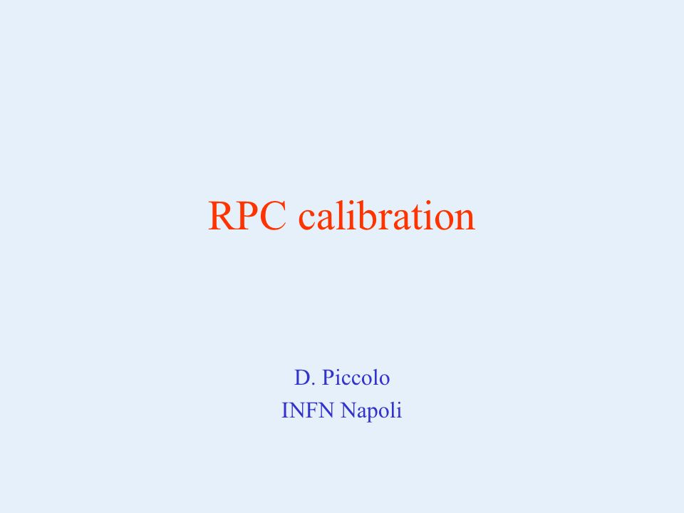 RPC calibration D. Piccolo INFN Napoli