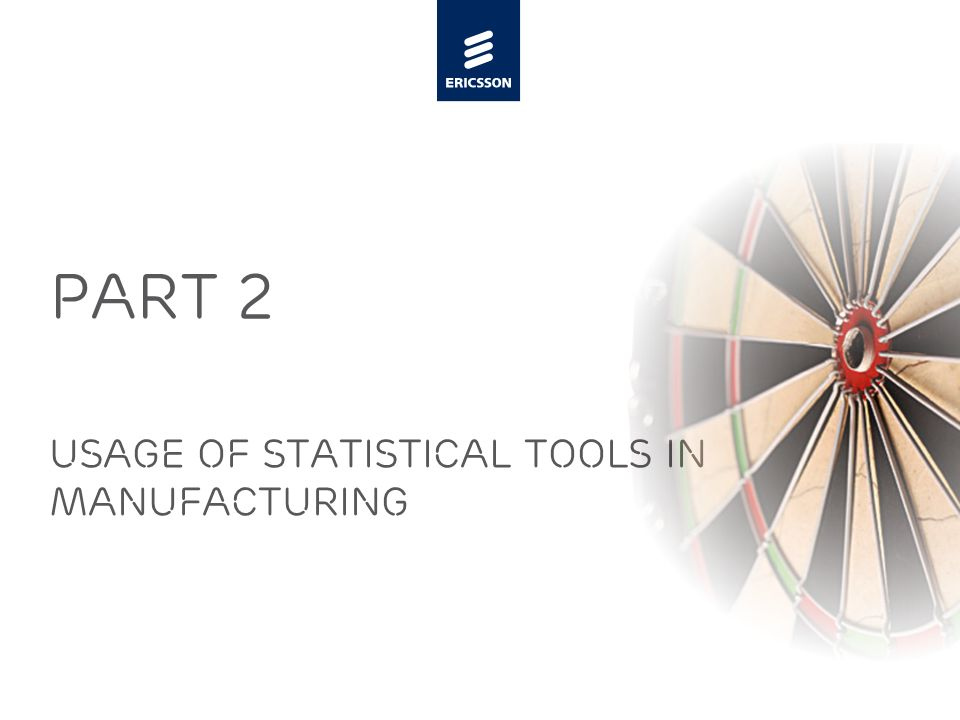Slide title minimum 48 pt Slide subtitle minimum 30 pt PART 2 USAGE OF STATISTICAL TOOLS IN MANUFACTURING