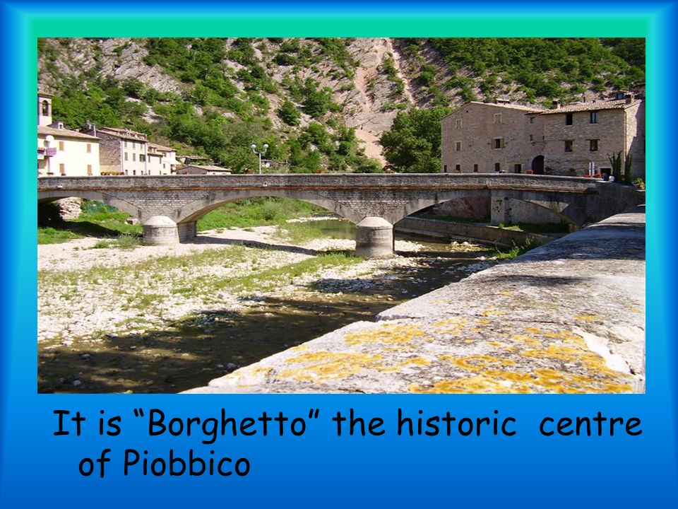It is Borghetto the historic centre of Piobbico