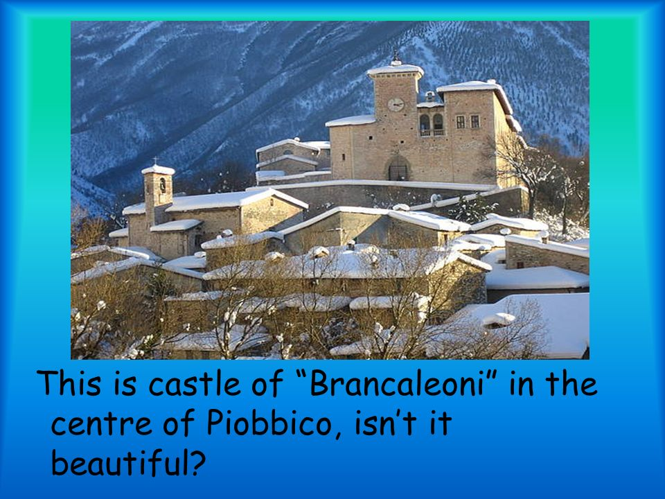 This is castle of Brancaleoni in the centre of Piobbico, isnt it beautiful?