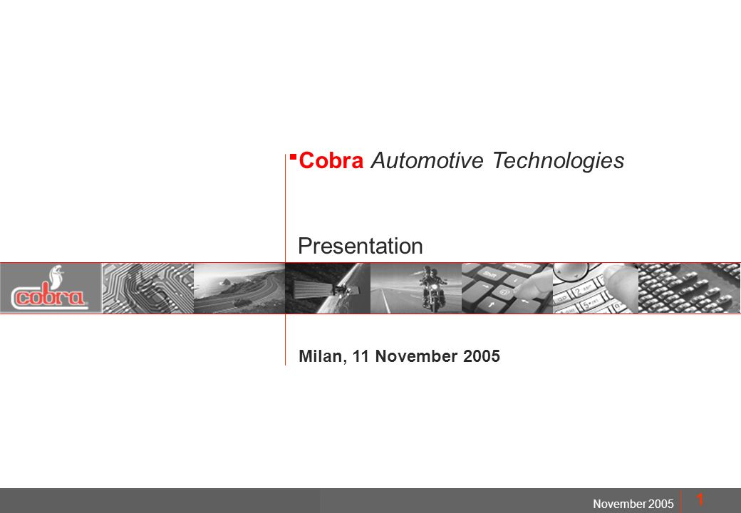 MOD. FMD1402 November 2005 Cobra Automotive Technologies 1 Milan, 11 November 2005 Presentation Cobra Automotive Technologies