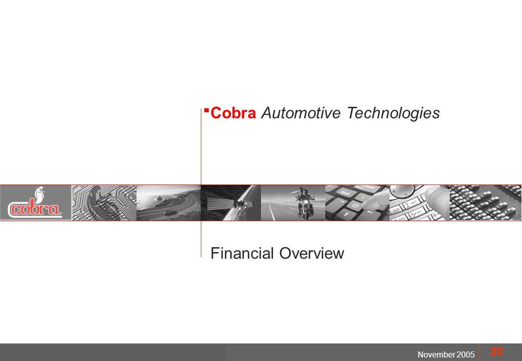 MOD. FMD1402 November 2005 Cobra Automotive Technologies 20 Financial Overview Cobra Automotive Technologies