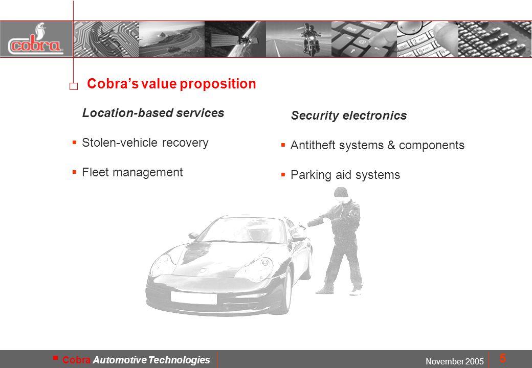 MOD. FMD1402 November 2005 Cobra Automotive Technologies 5 Cobras value proposition Location-based services Stolen-vehicle recovery Fleet management S